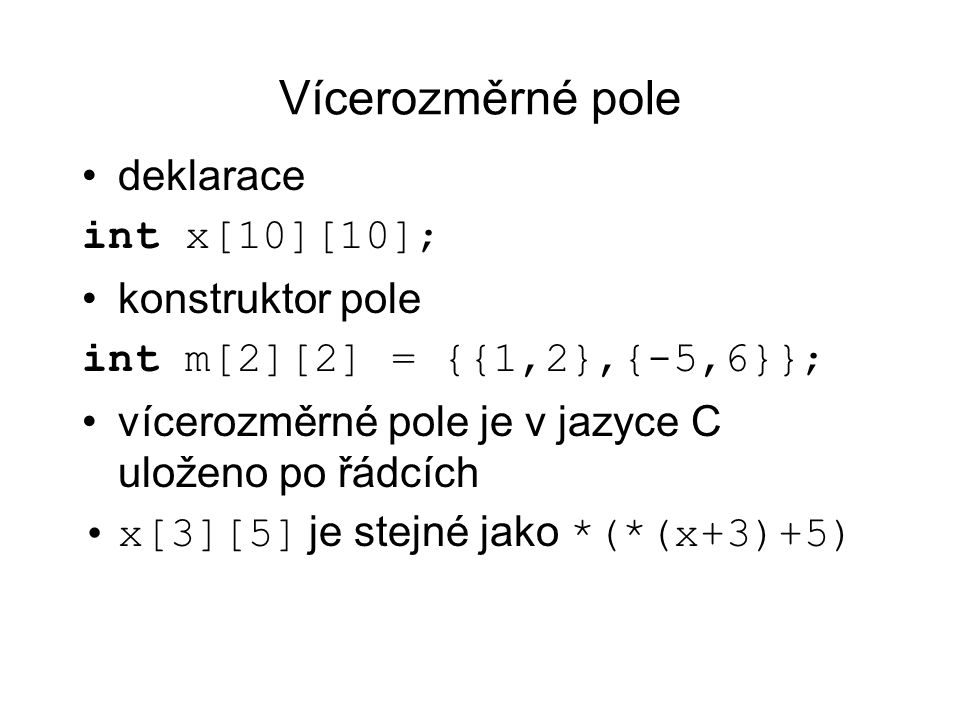 Vícerozměrné pole deklarace int x[10][10]; konstruktor pole